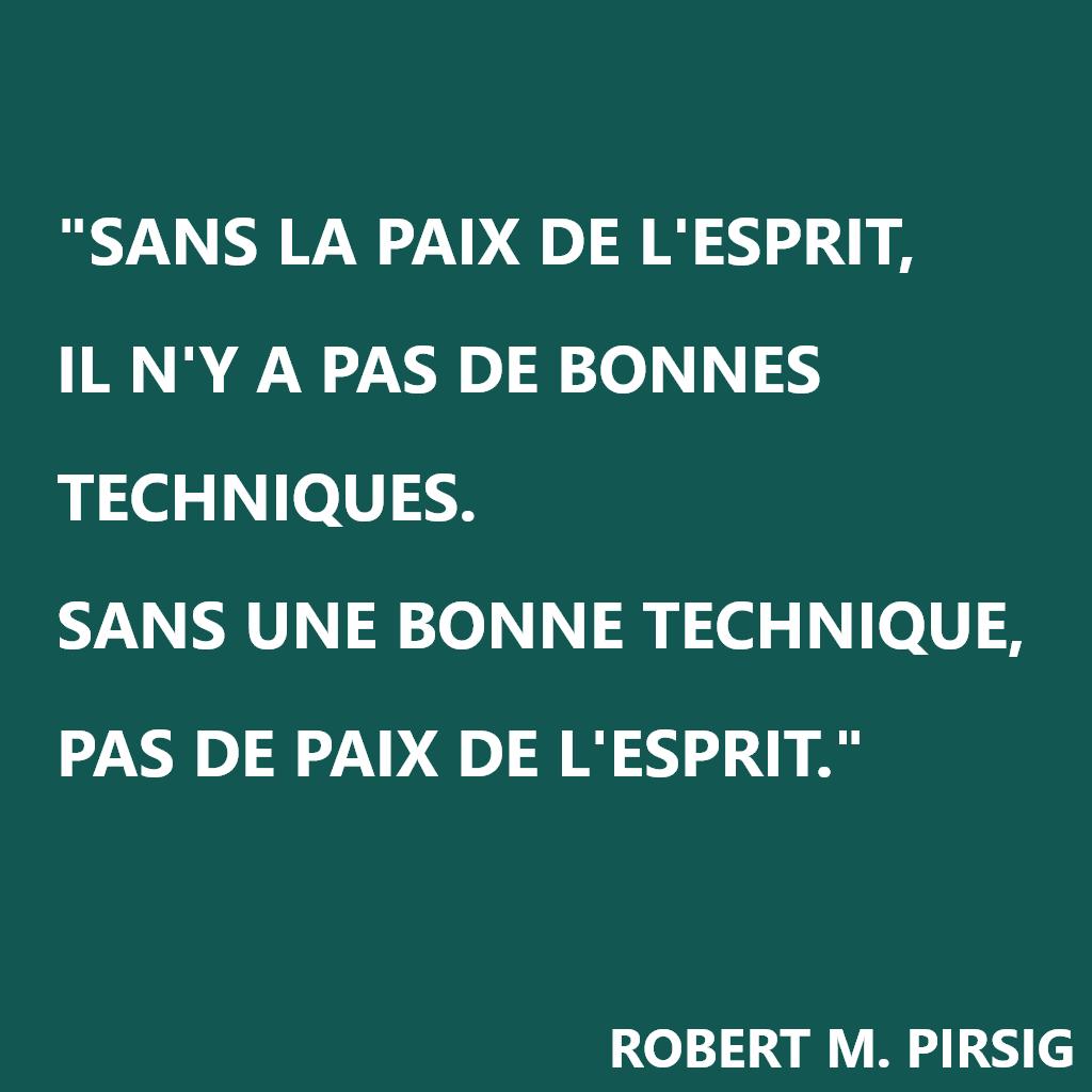 Citation Robert M Pirsig Sans La Paix De L Esprit Il N Y A Pas De Bonnes Techniques Sans Une Bonne Technique Pas De Paix De L Esprit